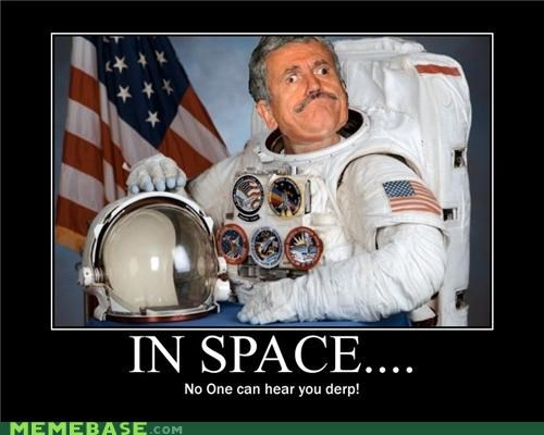 In Space: no one can hear you derp