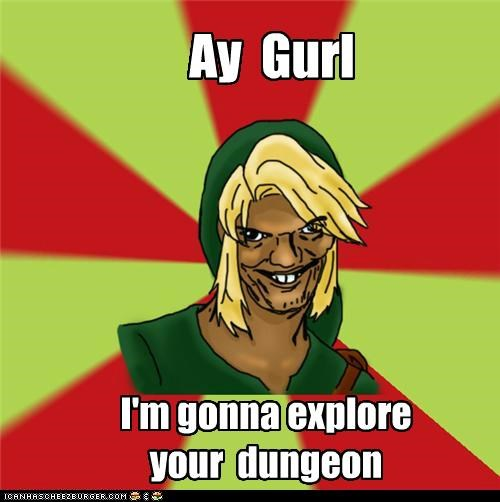 Ay Gurl I'm gonna explore your dungeon
