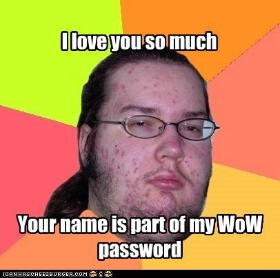 butthurt dweller love Memes nerd world of warcraft - 4898890752