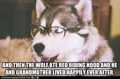 AND THEN THE WOLF ATE RED RIDING HOOD AND HE AND GRANDMOTHER LIVED HAPPILY EVER AFTER.