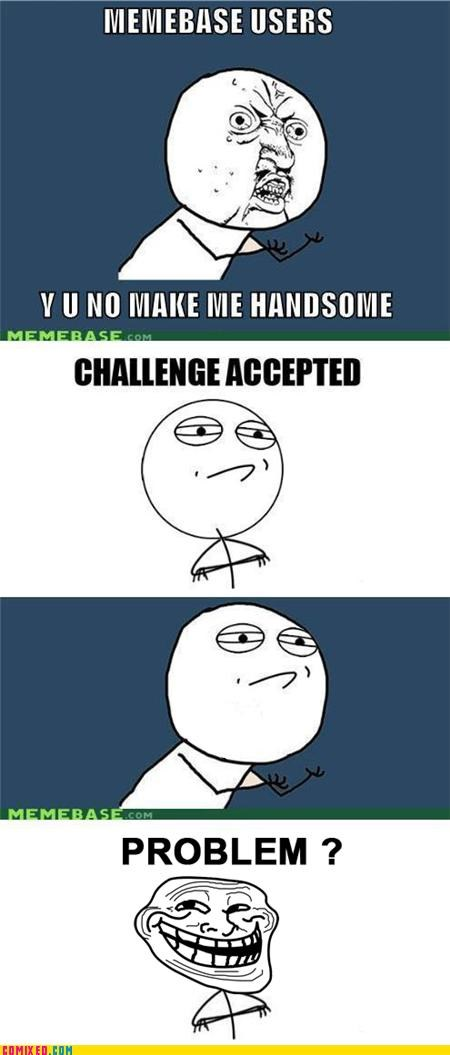 Challenge Accepted handsome Rage Comics troll Y U No Guy - 4901147136