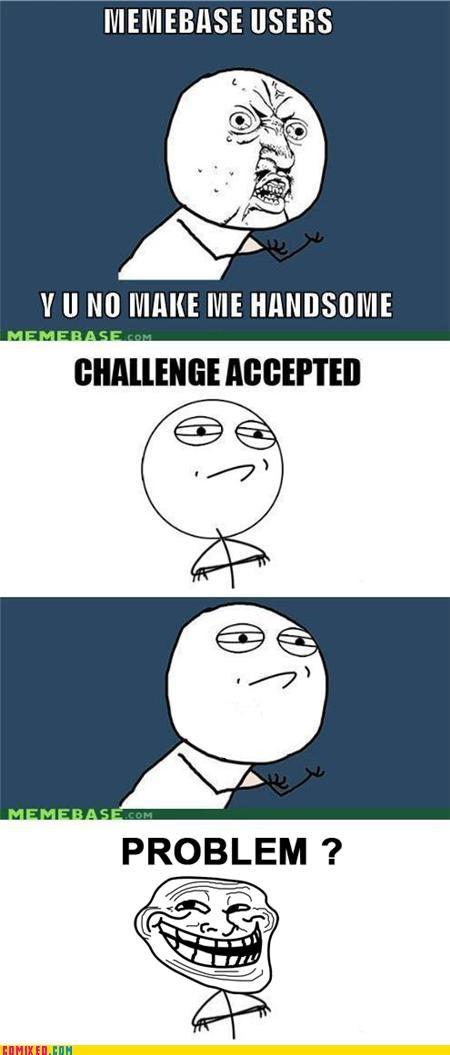 Challenge Accepted handsome Rage Comics troll Y U No Guy - 4901147136