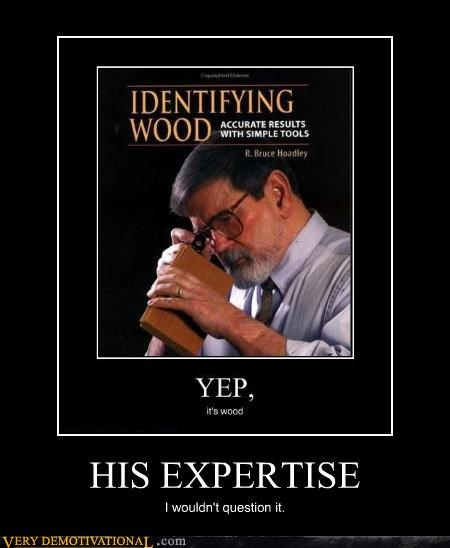 HIS EXPERTISE I wouldn't question it.