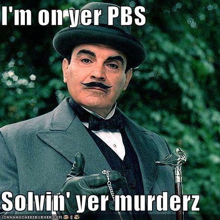 I'm on yer PBS Solvin' yer murderz