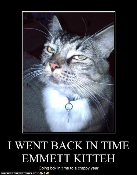 I WENT BACK IN TIME EMMETT KITTEH Going bck in time to a crappy year