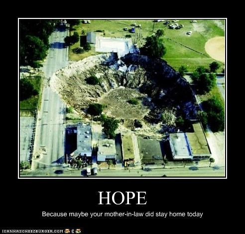 HOPE Because maybe your mother-in-law did stay home today