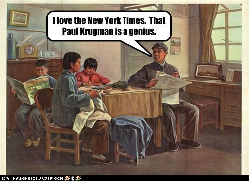 I love the New York Times. That Paul Krugman is a genius.