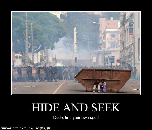 HIDE AND SEEK Dude, find your own spot!