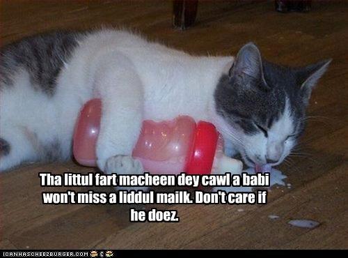 Tha littul fart macheen dey cawl a babi won't miss a liddul mailk.