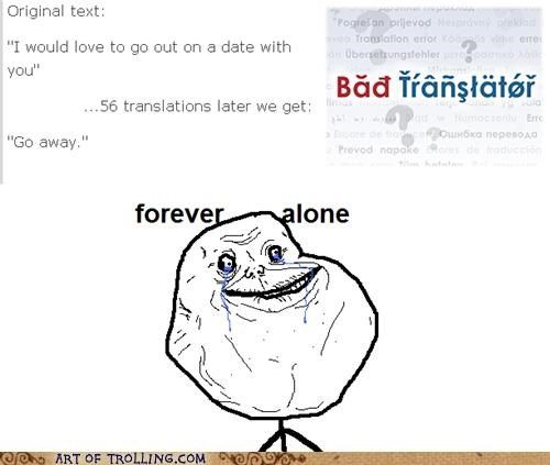 Bad Translator,dating,forever alone,go away,Sad