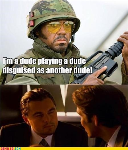 From the Movies Inception leonardo dicaprio meme robert downey jr tropic thunder - 4914359296