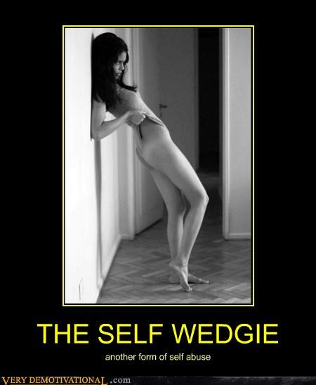 Sad,self abuse,wedgie,wtf