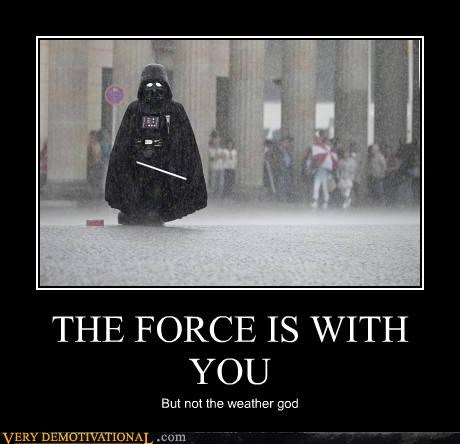 THE FORCE IS WITH YOU But not the weather god