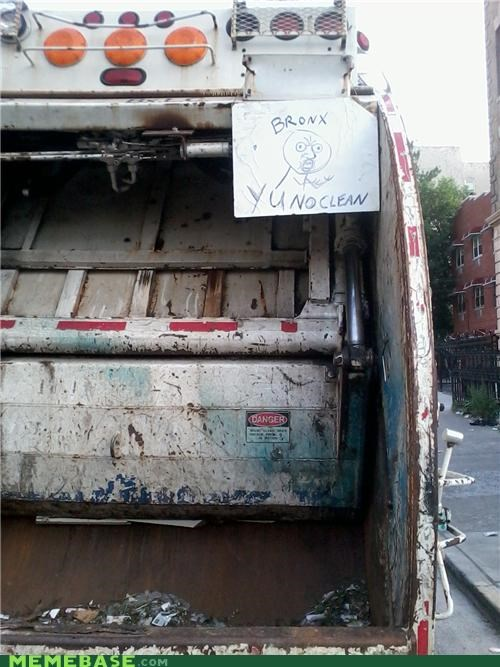 bronx,clean,garbage,IRL,Y U No Guy