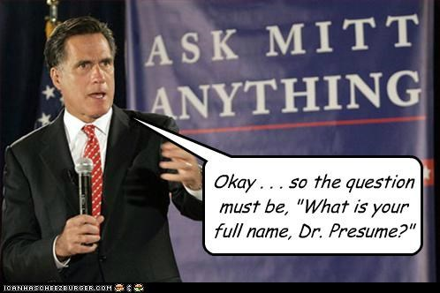 "Okay . . . so the question must be, ""What is your full name, Dr. Presume?"""