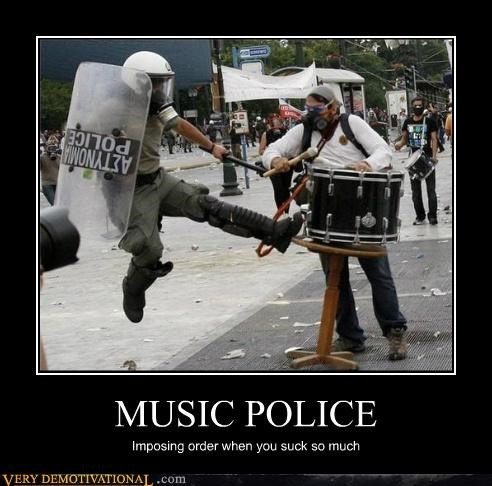 MUSIC POLICE Imposing order when you suck so much