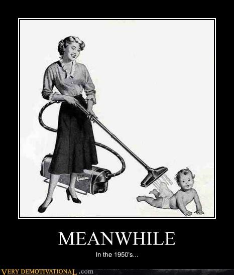 1950s,baby,hilarious,Meanwhile,mom,vacuum