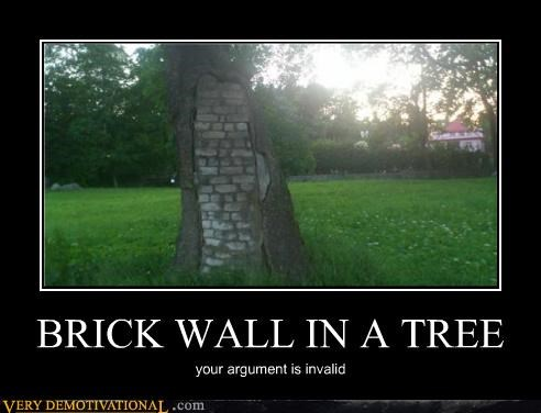 BRICK WALL IN A TREE your argument is invalid