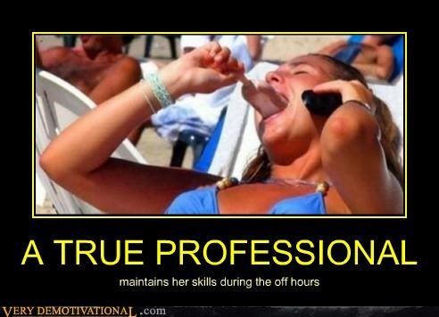 A TRUE PROFESSIONAL maintains her skills during the off hours
