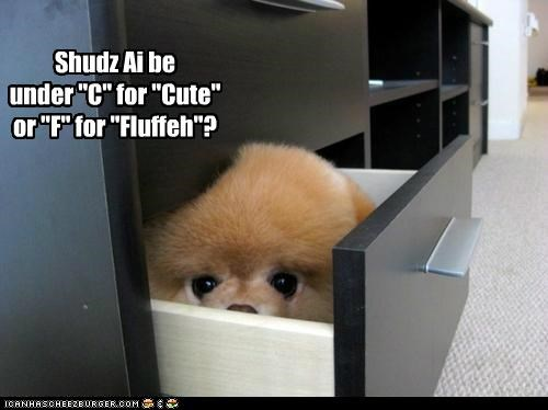"Shudz Ai be under ""C"" for ""Cute"" or ""F"" for ""Fluffeh""?"