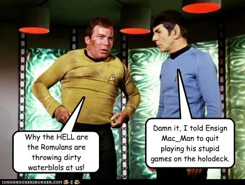 Why the HELL are the Romulans are throwing dirty waterblols at us! Damn it, I told Ensign Mac_Man to quit playing his stupid games on the holodeck.