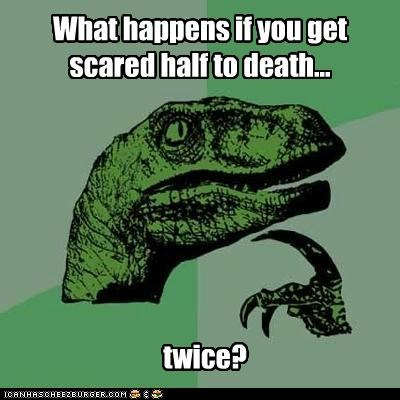 Death,half,old jokes,philosoraptor,repost,scared,twice