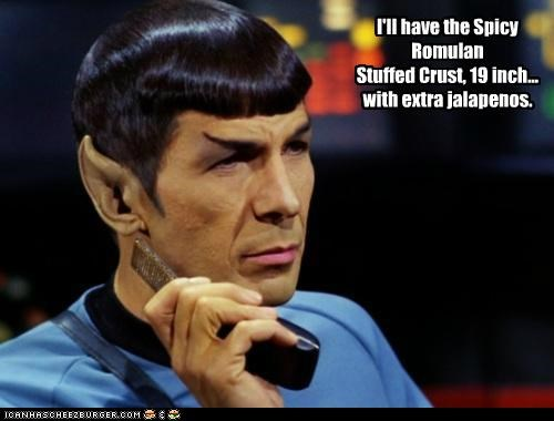 I'll have the Spicy Romulan Stuffed Crust, 19 inch... with extra jalapenos.
