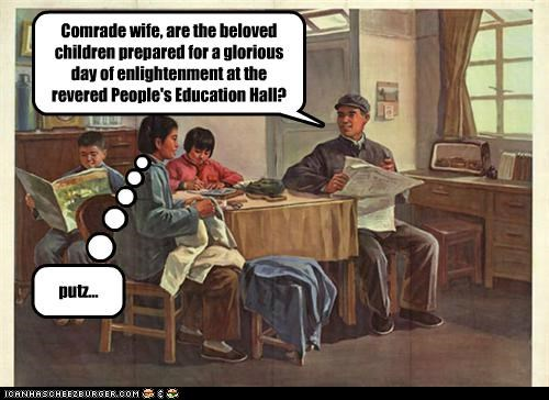 Comrade wife, are the beloved children prepared for a glorious day of enlightenment at the revered People's Education Hall? putz...