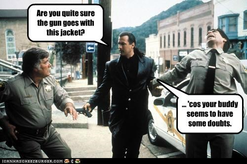 Are you quite sure the gun goes with this jacket? ... 'cos your buddy seems to have some doubts.
