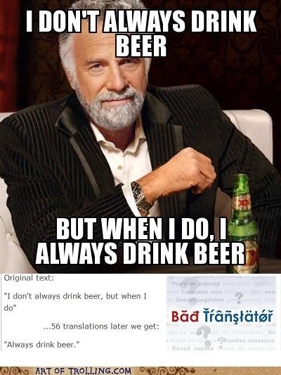 always Bad Translator beer the most interesting man in the world - 4935433728