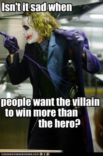 Isn't it sad when people want the villain to win more than the hero?
