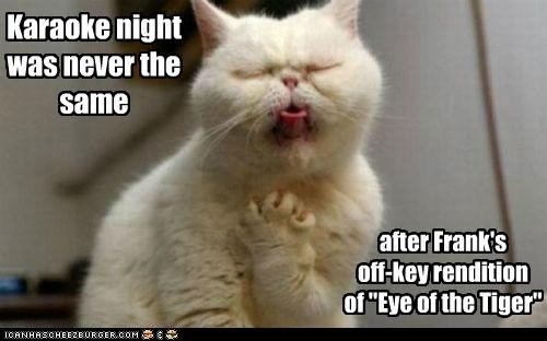 cannot caption captioned cat do not want eye of the tiger karaoke off key singing traumatic unhear
