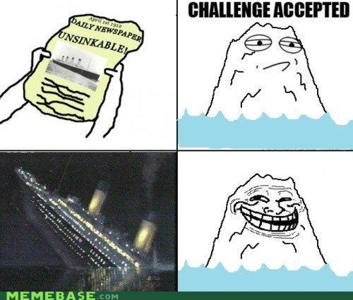 Challenge Accepted,history,Rage Comics,titanic,troll face,unsinkable