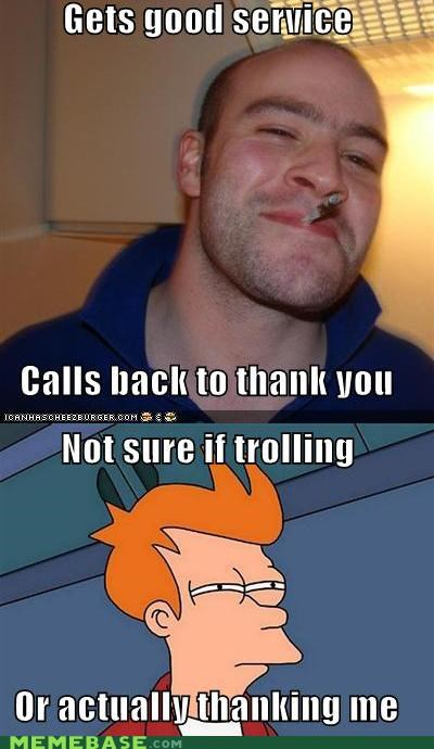 fry,Good Guy Greg,guy,phones,service,thanks,troll
