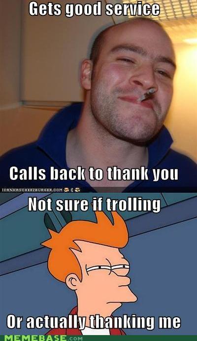 fry Good Guy Greg guy phones service thanks troll - 4937581312