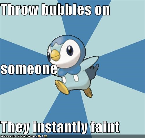 Throw bubbles on someone They instantly faint