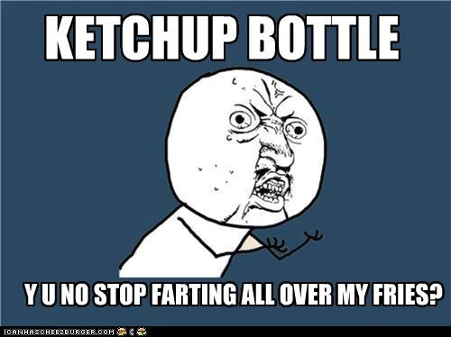farting,fries,ketchup,pour,shake,Y U No Guy