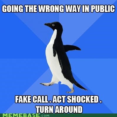 call,centric,ego,public,socially awkward penguin,turn around,wrong way