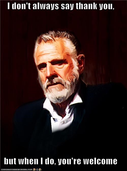 man,manners,polite,thank you,the most interesting man in the world,welcome