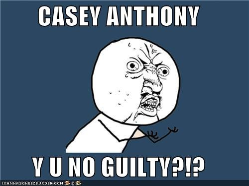 best of week,Casey Anthony,guilty,justice,Memes,murder,trials,Y U No Guy