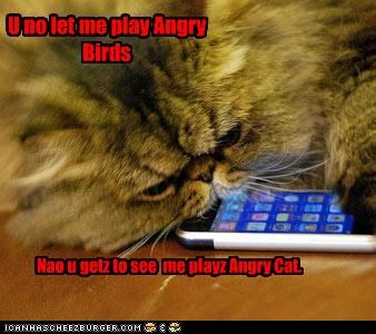 U no let me play Angry Birds