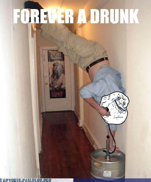 forever alone kegs drunk idiots funny - 4944990208
