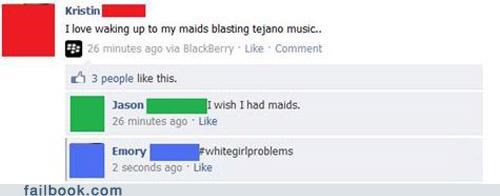 maid spoiled tejano music white people problems your friends are laughing at you