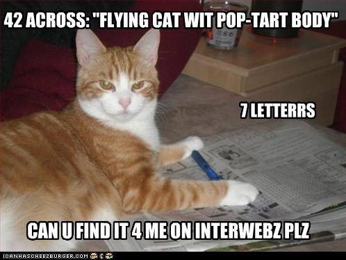 "42 ACROSS: ""FLYING CAT WIT POP-TART BODY"" 7 LETTERRS CAN U FIND IT 4 ME ON INTERWEBZ PLZ"