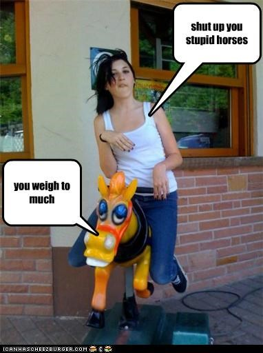 you weigh to much shut up you stupid horses