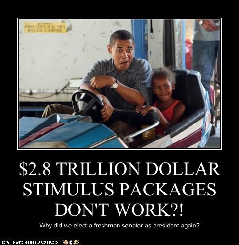 $2.8 TRILLION DOLLAR STIMULUS PACKAGES DON'T WORK?! Why did we elect a freshman senator as president again?