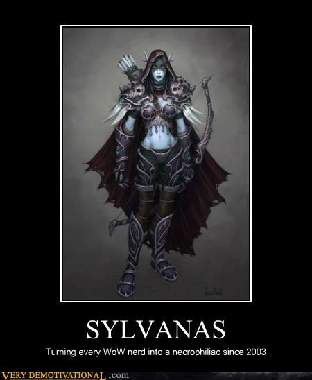 SYLVANAS Turning every WoW nerd into a necrophiliac since 2003