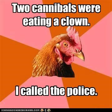 anti joke chicken,cannibals,clowns,eating,police,taser