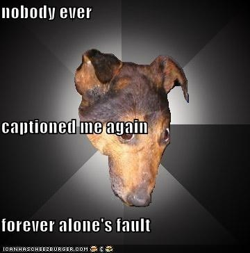 captions depression Depression Dog dogs forever alone memebase
