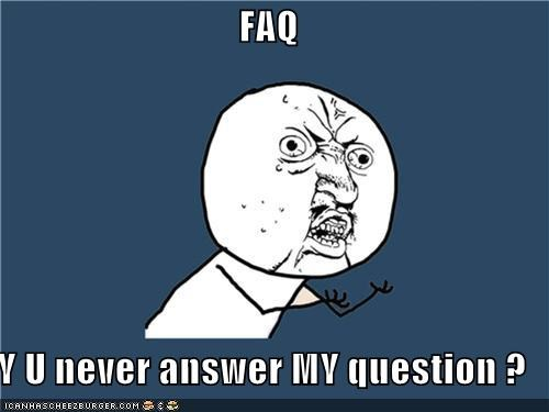 answers FAQ questions Y U No Guy